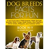 Dog Breed Facts for Fun! Book W-Y ~ Wyatt Michaels