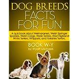 Dog Breed Facts for Fun! Book W-Y ~ Wyatt Michaels