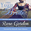 His Yankee Bride (       UNABRIDGED) by Rose Gordon Narrated by Michelle Anne Johnson