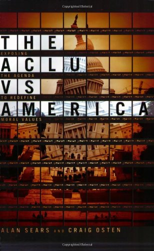 The ACLU vs. America: Exposing the Agenda to Redefine Moral Valu