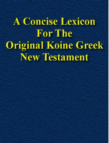 A Concise Lexicon For The Original Koine Greek New Testament