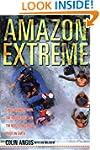 Amazon Extreme: Three Men, a Raft, an...