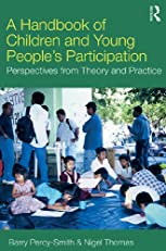 A Handbook of Children and Young People's Participation: Perspectives from Theory and Practice