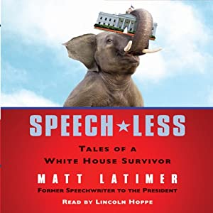 Speech-less: Tales of a White House Survivor | [Matthew Latimer]