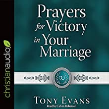 Prayers for Victory in Your Marriage | Livre audio Auteur(s) : Tony Evans Narrateur(s) : Calvin Robinson