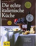 Die echte italienische Küche: Typische Rezepte und kulinarische Impressionen aus allen Regionen