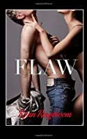 Flaw (The Flaw Series) (Volume 1)