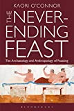 img - for The Never-Ending Feast: The Anthropology and Archaeology of Feasting book / textbook / text book