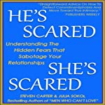 He's Scared, She's Scared: Understanding the Hidden Fears That Sabotage Your Relationships | Steven Carter,Julia Sokol