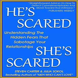 He's Scared, She's Scared: Understanding the Hidden Fears That Sabotage Your Relationships | [Steven Carter, Julia Sokol]