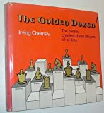 The Golden Dozen: The twelve greatest chess players of all time (Oxford chess books) (019217536X) by Chernev, Irving