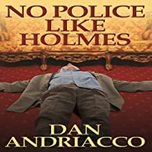 No Police like Holmes (       UNABRIDGED) by Dan Andriacco Narrated by Martyn Clements