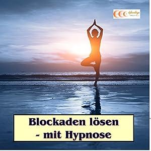 Blockaden lösen - mit Hypnose Hörbuch