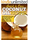 Coconut Oil Recipes: Homemade Remedies for Health & Beauty plus Recipes for Paleo, Celiac and Gluten-Free Diets (Quick and Easy Series) (English Edition)