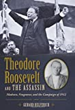 img - for Theodore Roosevelt and the Assassin: Madness, Vengeance, and the Campaign of 1912 book / textbook / text book