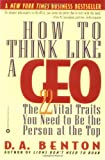 How To Think Like A Ceo: 22 Vital Traits you need to be the Top Person: The 22 Vital Traits You Need to Be the Top Person