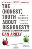 The Honest Truth About Dishonesty: How We Lie to Everyone–Especially Ourselves by Dan Ariely