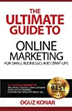 The Ultimate Guide to Online Marketing For Small Businesses and Start-Ups: A 7-Step Blueprint To; Attract New Clients, Customers or Patients, Automate ... Dominate Your Niche in 60 Days or Less