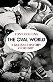 Tony Collins The Oval World: A Global History of Rugby