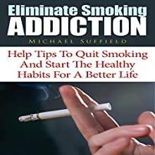 Eliminate Smoking Addiction: Help Tips to Quit Smoking and Start the Healthy Habits for a Better Life (       UNABRIDGED) by Michael Suffield Narrated by Alexander F. Lewis