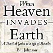When Heaven Invades Earth | [Bill Johnson]