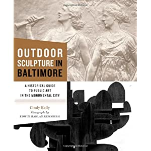 Outdoor Sculpture in Baltimore: A Historical Guide to Public Art in the Monumental City