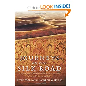 Journeys on the Silk Road: A Desert Explorer, Buddha's Secret Library, and the Unearthing of the World's... by Joyce Morgan and Conrad Walters