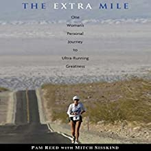 The Extra Mile: One Woman's Personal Journey to Ultrarunning Greatness (       UNABRIDGED) by Pam Reed Narrated by Coleen Marlo