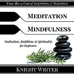 Meditation & Mindfulness: Meditations, Buddhism, & Spirituality for Beginners |  Knight Writer