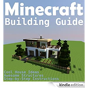 Minecraft Building Guide Cool House Ideas Awesome Structures And Step By Step Blueprints E Book Tameca