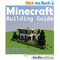 Minecraft Building Guide: Cool House Ideas, Awesome Structures and Step-by-Step Blueprints (English Edition)
