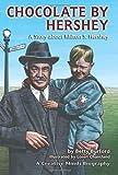 Chocolate by Hershey: A Story About Milton S. Hershey (A Carolrhoda Creative Minds Book) (Creative Minds Biography)