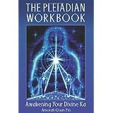 The Pleiadian Workbook: Awakening Your Divine Ka ~ Amorah Quan Yin