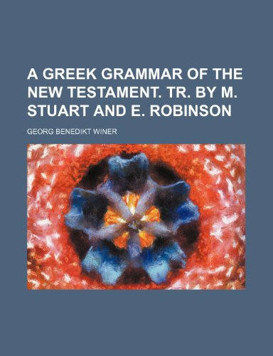 A Greek grammar of the New Testament. Tr. by M. Stuart and E. Robinson