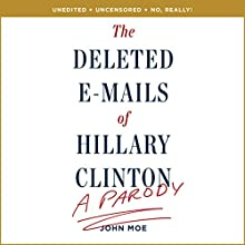 The Deleted E-Mails of Hillary Clinton: A Parody (       UNABRIDGED) by John Moe Narrated by John Moe, Kimberly Farr, Jim Meskimen,  full cast