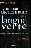 echange, troc Pierre Merle - Nouveau dictionnaire de la langue verte : Le français argotique et familier au XXIe siècle