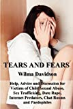 Tears and Fears; Help, Advice and Discussion for Victims of Child Sexual Abuse, Sex Trafficking, Date Rape, Internet Predators, Chat Rooms and Paedoph