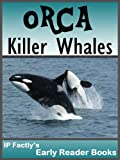 Orca - Killer Whales! Amazing facts, photos & video links to one of the worlds most intelligent animals. Early Reader Books for Under 8s. (Amazing Animals Early Reader Books Book 1)
