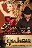 Six Degrees of Desperation (Dirty Tricks #6) (Ugly Stick Saloon)