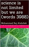 img - for science is not limited but we are (words 3988): Mohammed Raj Abdullah book / textbook / text book