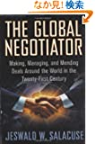The Global Negotiator: Making, Managing, and Mending Deals Around the World in the Twenty-First Cetury