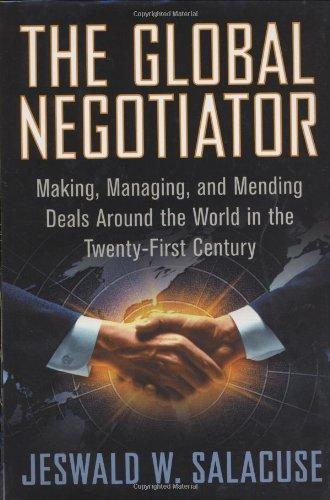 The Global Negotiator: Making, Managing and Mending Deals...