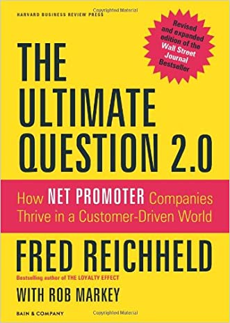 The Ultimate Question 2.0 (Revised and Expanded Edition): How Net Promoter Companies Thrive in a Customer-Driven World