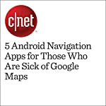 5 Android Navigation Apps for Those Who Are Sick of Google Maps   Sarah Jacobsson Purewal