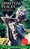 Spiritual Places In and Around New York City: UPDATED EDITION by Len BelzerEmily Squires
