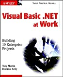 Visual Basic.NET at Work: Building 10 Enterprise Projects (0471386316) by Tony Martin