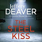 The Steel Kiss: Lincoln Rhyme, Book 12 | Jeffery Deaver