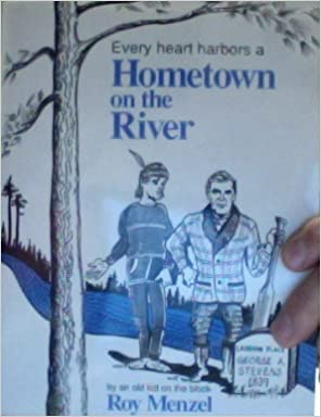 Every Heart Harbors a Hometown on the River [Stevens Point, Wisconsin], Menzel, Roy