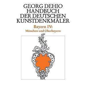 Bayern 4. München und Oberbayern. Handbuch der deutschen Kunstdenkmäler: Bd. 4 (Dehio -