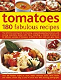 Christine France Tomatoes: 180 Fabulous Recipes: The Definitive Cook's Guide to Choosing, Using and Preparing Tomatoes, and Creating Delectable Dishes with Them, ... Tomatoes and How to Store and Even Grow Them